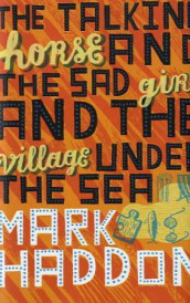 The talking horse and the sad girl and the village under the sea av Mark Haddon (Innbundet)