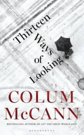 Thirteen ways of looking av Colum McCann (Heftet)