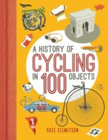 A history of cycling in 100 objects av Suze Clemitson (Innbundet)