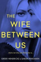 The wife between us av Greer Hendricks og Sarah Pekkanen (Heftet)