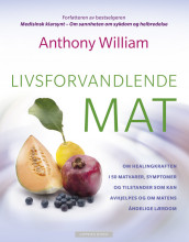 Livsforvandlende mat av Anthony William (Heftet)