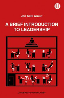 A brief introduction to leadership av Jan Ketil Arnulf (Heftet)