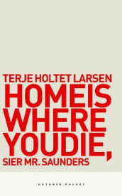 Home is where you die, sier Mr. Saunders av Terje Holtet Larsen (Heftet)