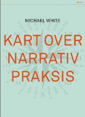 Kart over narrativ praksis av Michael White (Heftet)