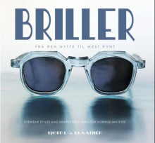 Briller = Eyewear styles and shapes seen through Norwegian eyes av Bjørn L.G. Braathen (Innbundet)